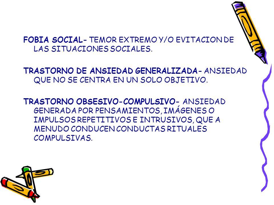 FOBIA SOCIAL- TEMOR EXTREMO Y/O EVITACION DE LAS SITUACIONES SOCIALES.