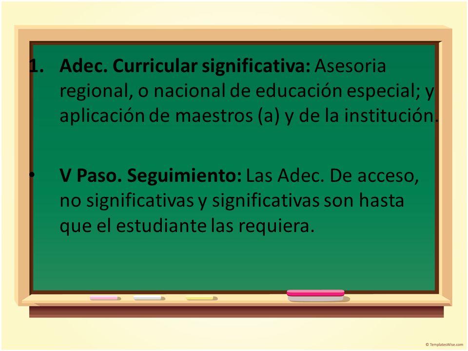 Adec. Curricular significativa: Asesoria regional, o nacional de educación especial; y aplicación de maestros (a) y de la institución.