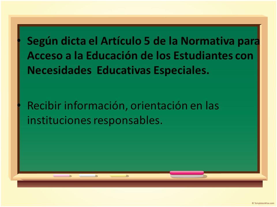 Según dicta el Artículo 5 de la Normativa para Acceso a la Educación de los Estudiantes con Necesidades Educativas Especiales.