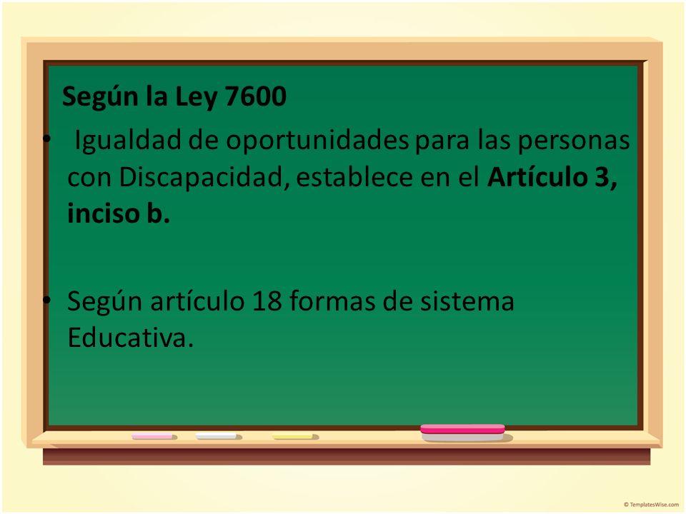 Según la Ley 7600 Igualdad de oportunidades para las personas con Discapacidad, establece en el Artículo 3, inciso b.