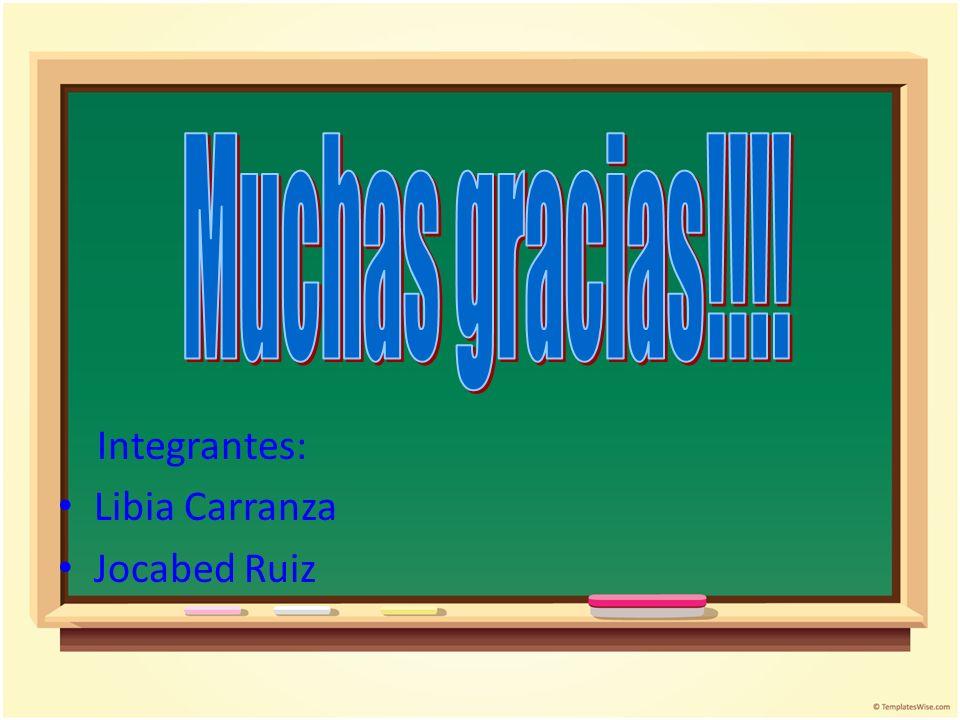 Muchas gracias!!!! Integrantes: Libia Carranza Jocabed Ruiz