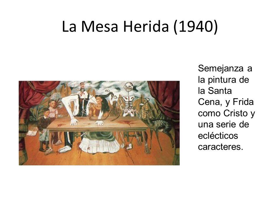 La Mesa Herida (1940) Semejanza a la pintura de la Santa Cena, y Frida como Cristo y una serie de eclécticos caracteres.