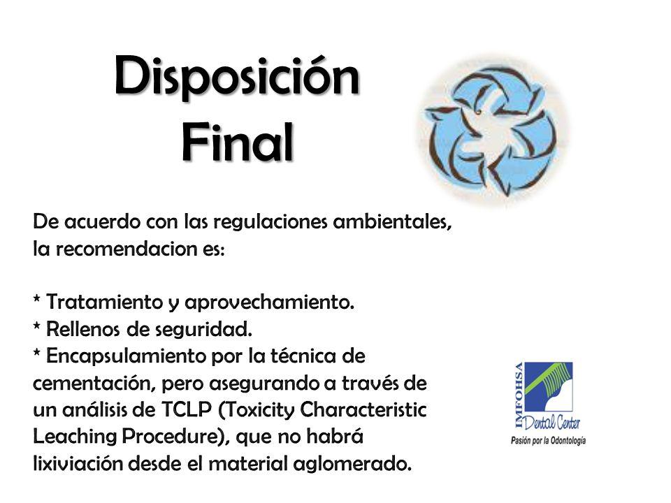 Disposición FinalDe acuerdo con las regulaciones ambientales, la recomendacion es: * Tratamiento y aprovechamiento.