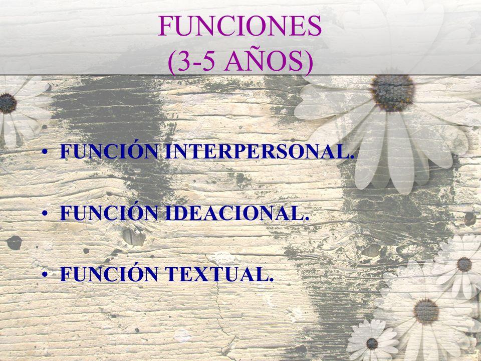 FUNCIONES (3-5 AÑOS) FUNCIÓN INTERPERSONAL. FUNCIÓN IDEACIONAL.
