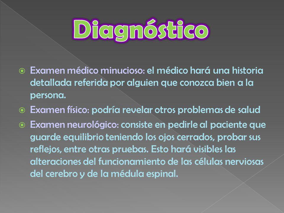 Diagnóstico Examen médico minucioso: el médico hará una historia detallada referida por alguien que conozca bien a la persona.