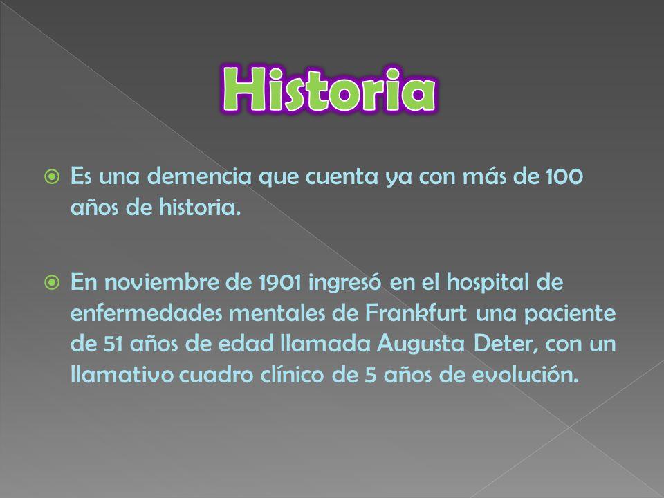 Historia Es una demencia que cuenta ya con más de 100 años de historia.
