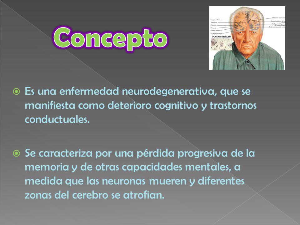 Concepto Es una enfermedad neurodegenerativa, que se manifiesta como deterioro cognitivo y trastornos conductuales.