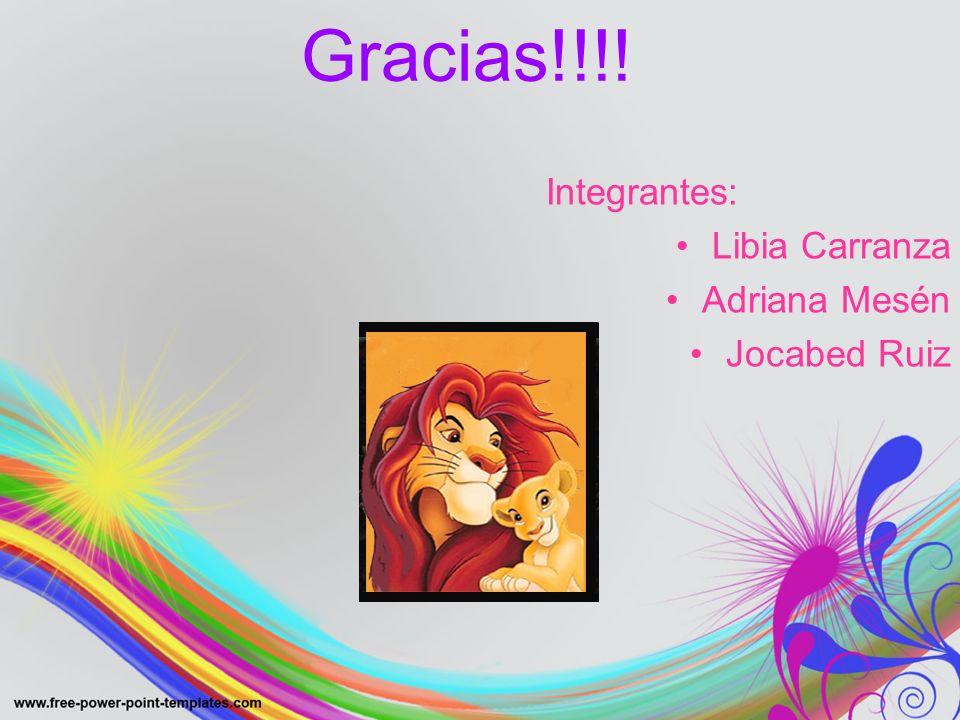 Gracias!!!! Integrantes: Libia Carranza Adriana Mesén Jocabed Ruiz