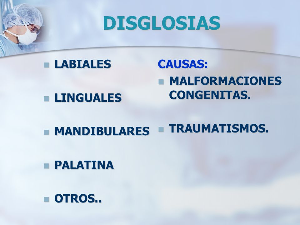 DISGLOSIAS LABIALES LINGUALES MANDIBULARES PALATINA OTROS.. CAUSAS: