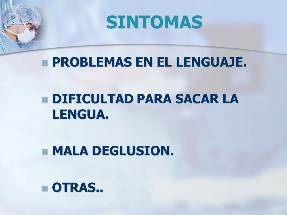 SINTOMAS PROBLEMAS EN EL LENGUAJE. DIFICULTAD PARA SACAR LA LENGUA.