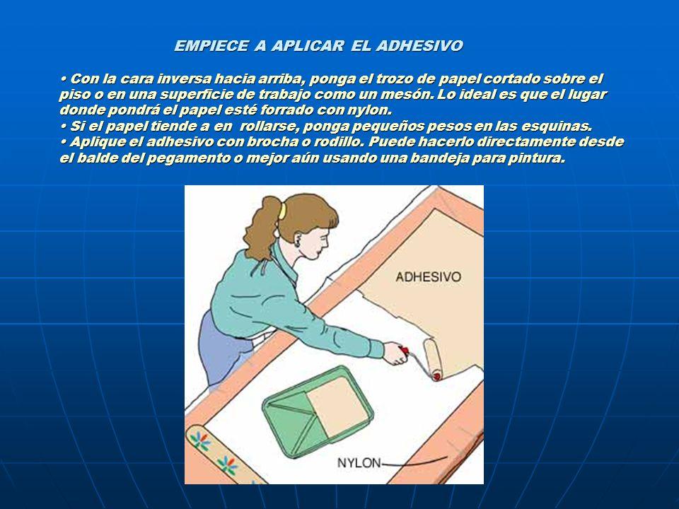 EMPIECE A APLICAR EL ADHESIVO • Con la cara inversa hacia arriba, ponga el trozo de papel cortado sobre el piso o en una superficie de trabajo como un mesón.