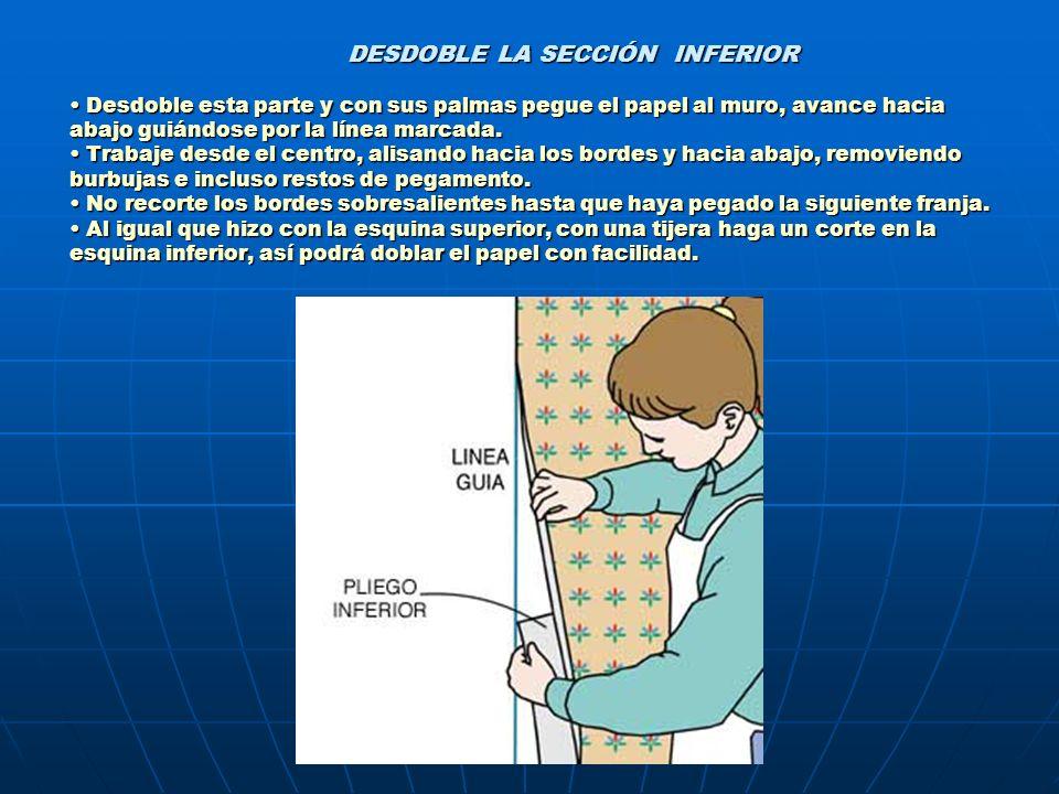 DESDOBLE LA SECCIÓN INFERIOR • Desdoble esta parte y con sus palmas pegue el papel al muro, avance hacia abajo guiándose por la línea marcada.