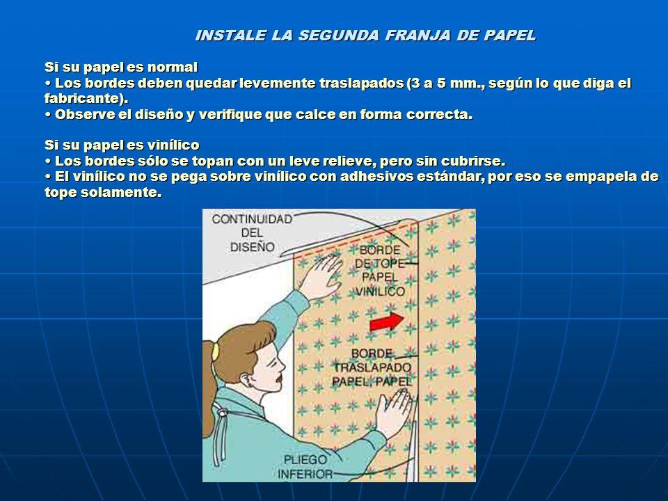 INSTALE LA SEGUNDA FRANJA DE PAPEL Si su papel es normal • Los bordes deben quedar levemente traslapados (3 a 5 mm., según lo que diga el fabricante).