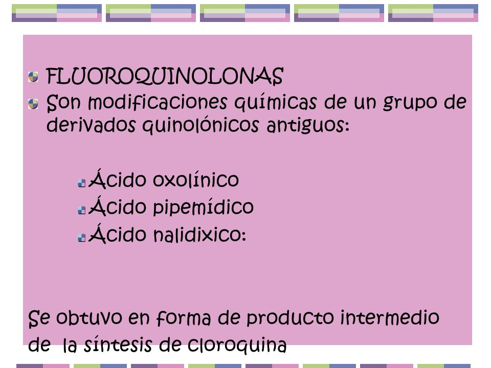 FLUOROQUINOLONAS Son modificaciones químicas de un grupo de derivados quinolónicos antiguos: Ácido oxolínico.