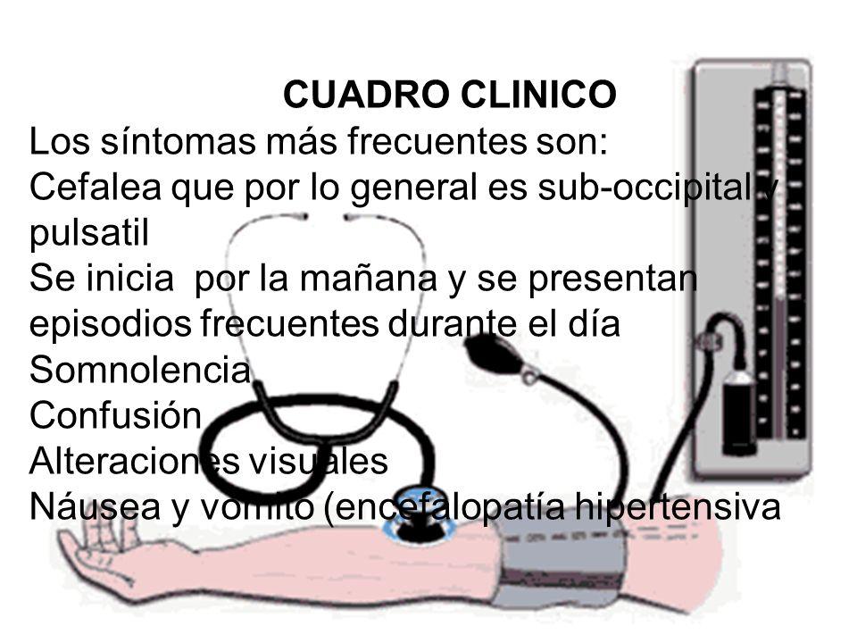 CUADRO CLINICO Los síntomas más frecuentes son: Cefalea que por lo general es sub-occipital y pulsatil.