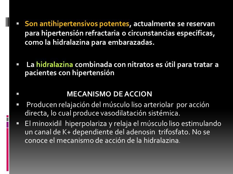 Son antihipertensivos potentes, actualmente se reservan para hipertensión refractaria o circunstancias específicas, como la hidralazina para embarazadas.
