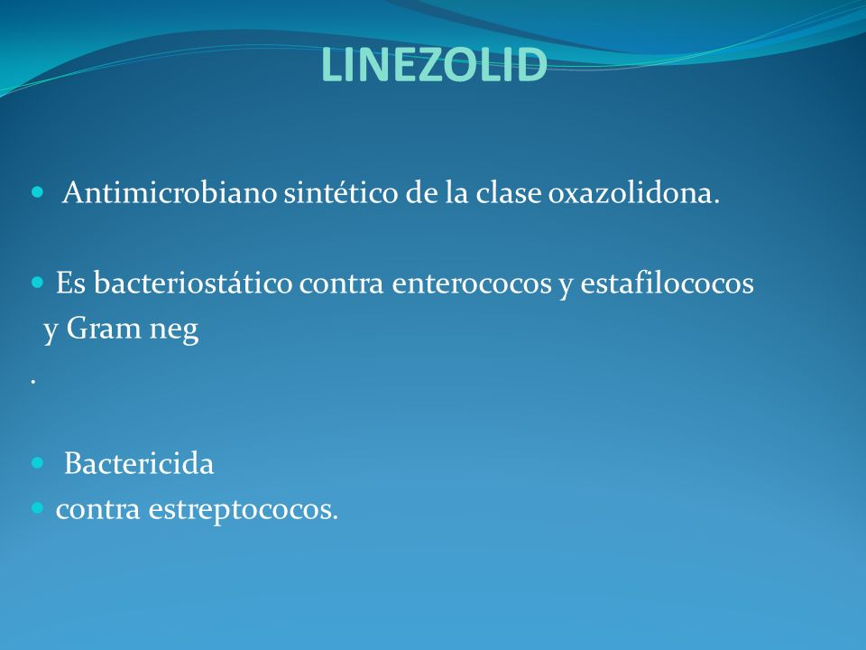 LINEZOLID Antimicrobiano sintético de la clase oxazolidona.