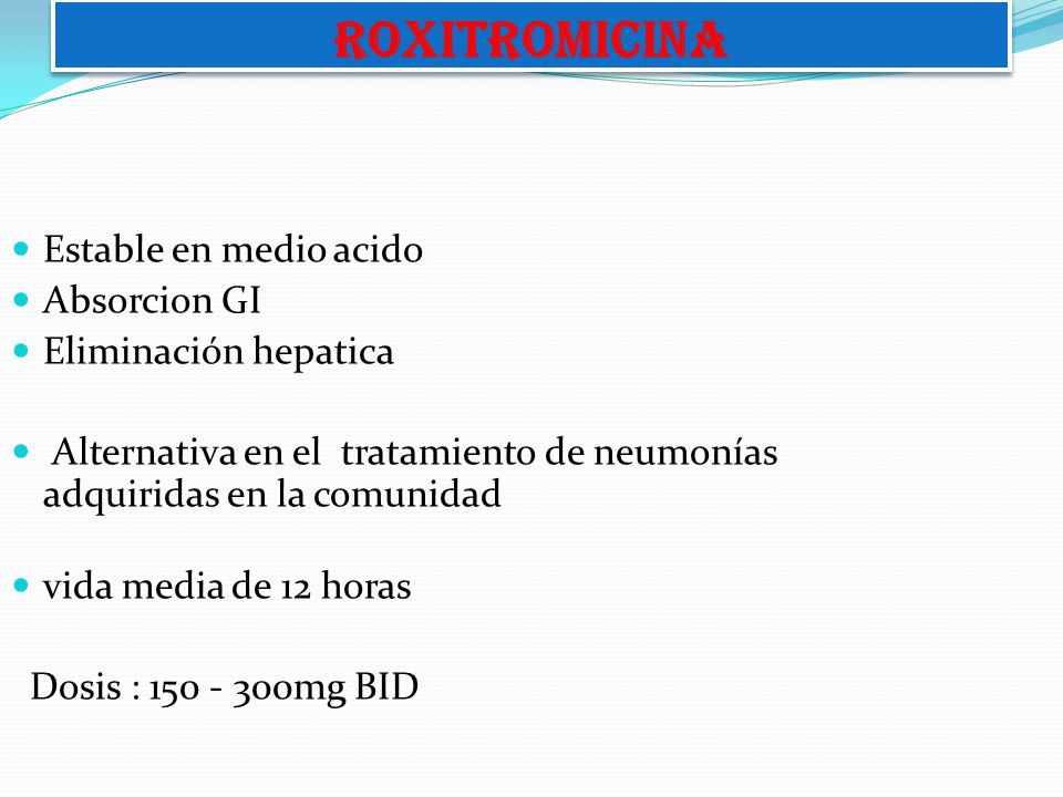 ROXITROMICINA Estable en medio acido Absorcion GI Eliminación hepatica