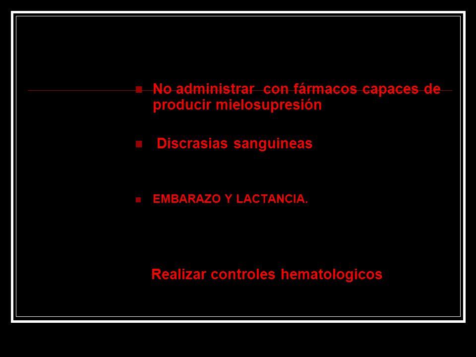 No administrar con fármacos capaces de producir mielosupresión