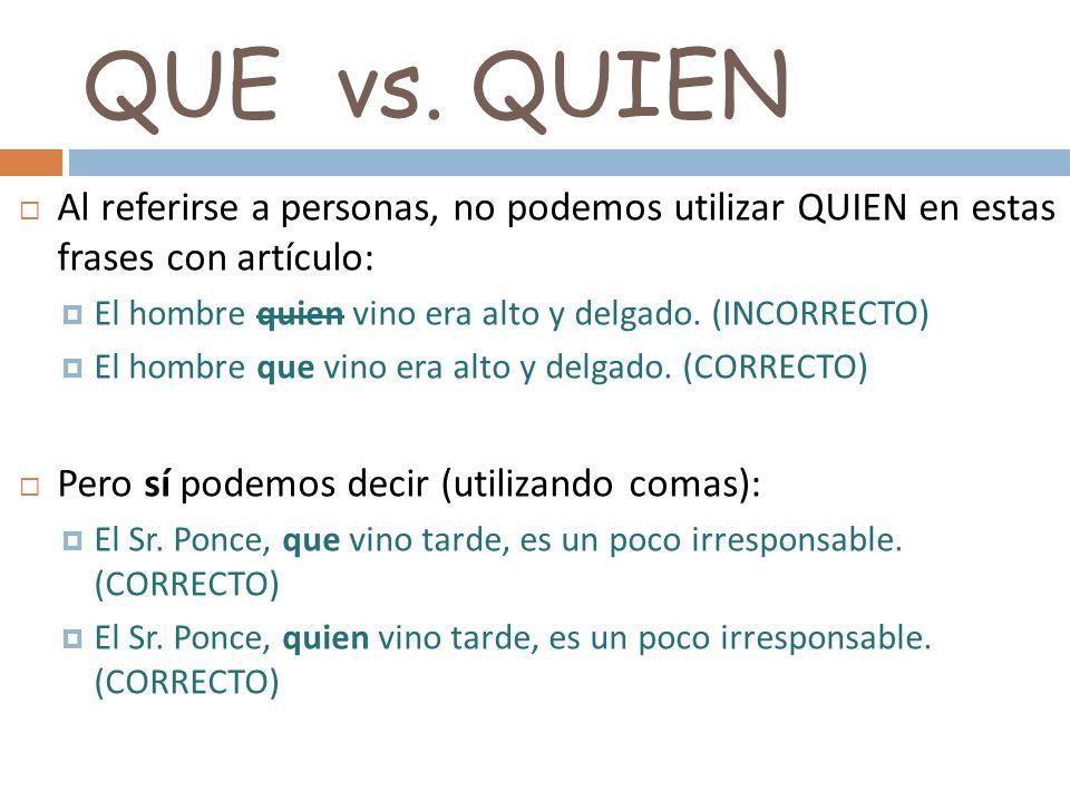 QUE vs. QUIENAl referirse a personas, no podemos utilizar QUIEN en estas frases con artículo: