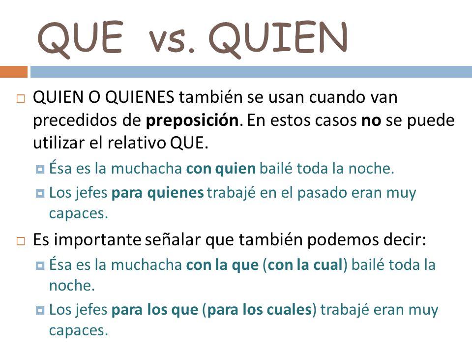 QUE vs. QUIENQUIEN O QUIENES también se usan cuando van precedidos de preposición. En estos casos no se puede utilizar el relativo QUE.