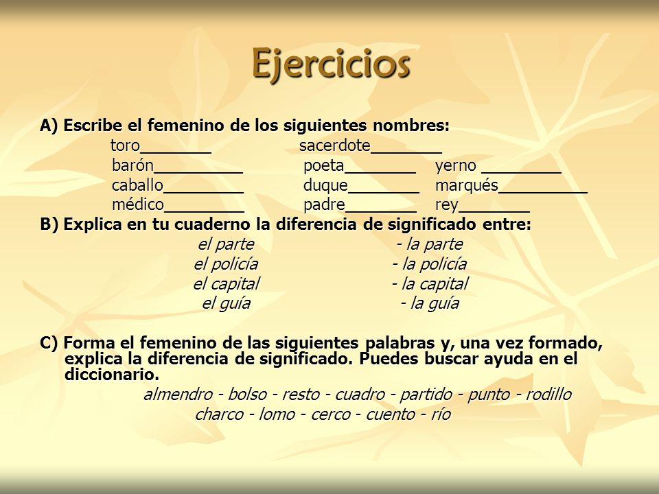 Ejercicios A) Escribe el femenino de los siguientes nombres: