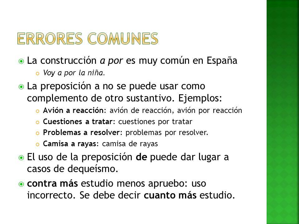 Errores comunes La construcción a por es muy común en España
