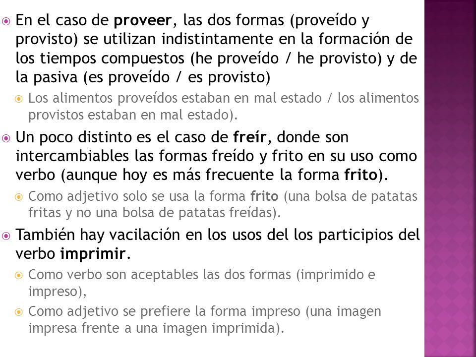 En el caso de proveer, las dos formas (proveído y provisto) se utilizan indistintamente en la formación de los tiempos compuestos (he proveído / he provisto) y de la pasiva (es proveído / es provisto)