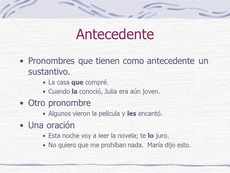 Antecedente Pronombres que tienen como antecedente un sustantivo.