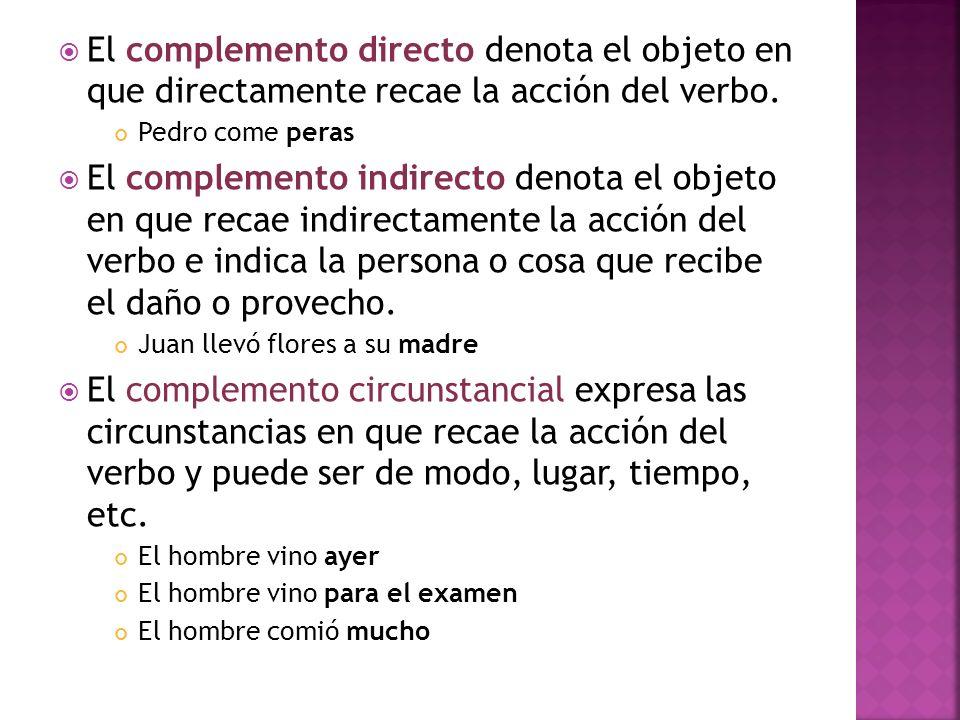 El complemento directo denota el objeto en que directamente recae la acción del verbo.