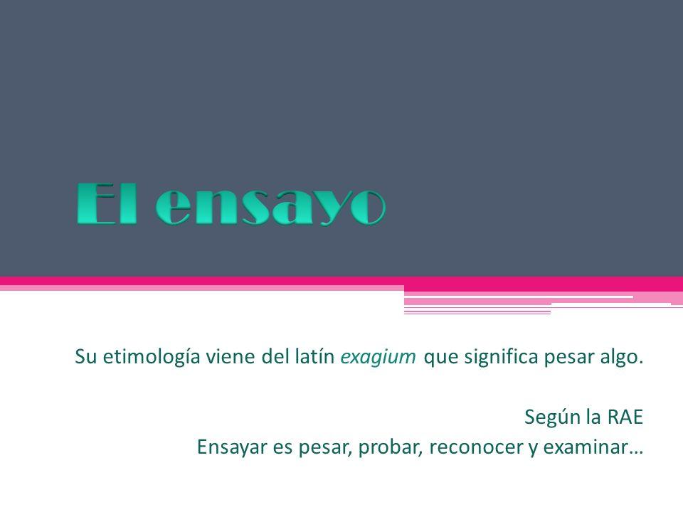 El ensayo Su etimología viene del latín exagium que significa pesar algo.