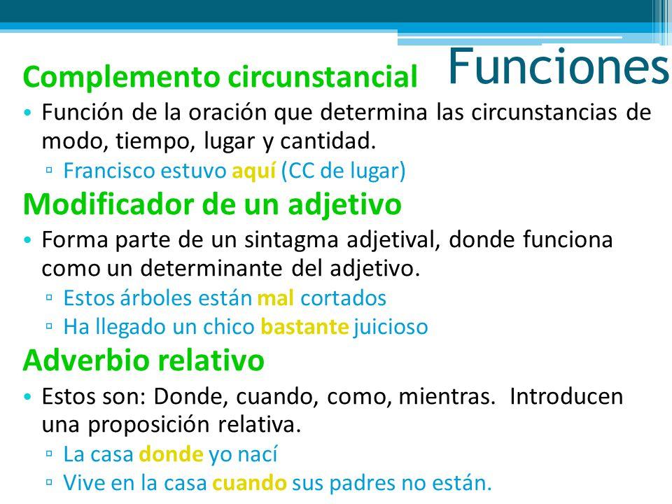 Funciones Complemento circunstancial Modificador de un adjetivo
