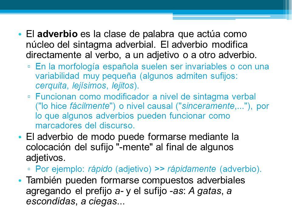 El adverbio es la clase de palabra que actúa como núcleo del sintagma adverbial. El adverbio modifica directamente al verbo, a un adjetivo o a otro adverbio.