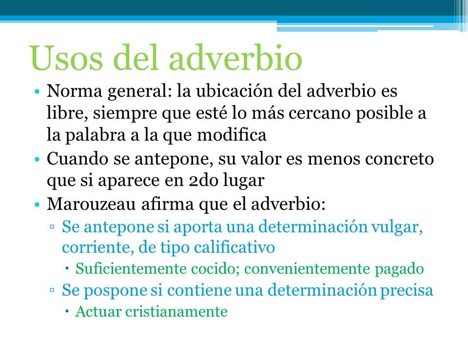 Usos del adverbio Norma general: la ubicación del adverbio es libre, siempre que esté lo más cercano posible a la palabra a la que modifica.