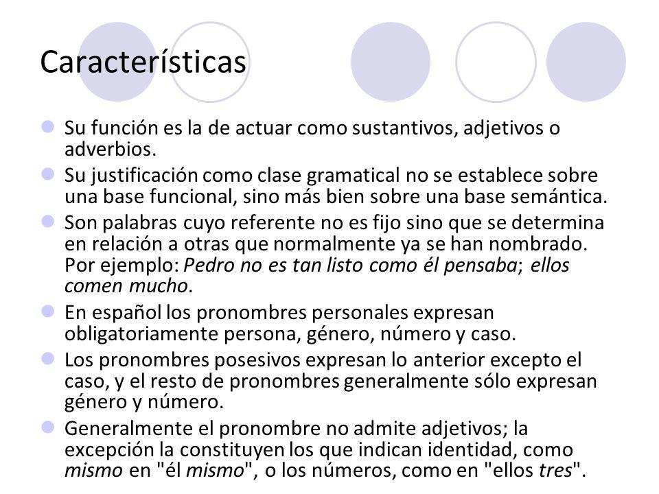 CaracterísticasSu función es la de actuar como sustantivos, adjetivos o adverbios.
