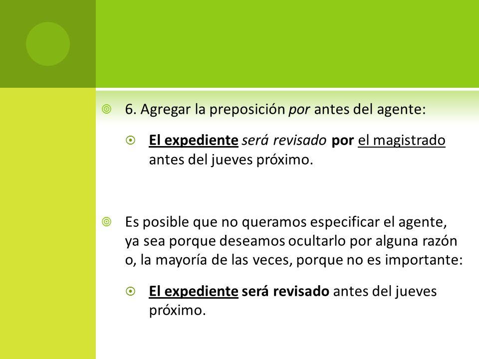6. Agregar la preposición por antes del agente: