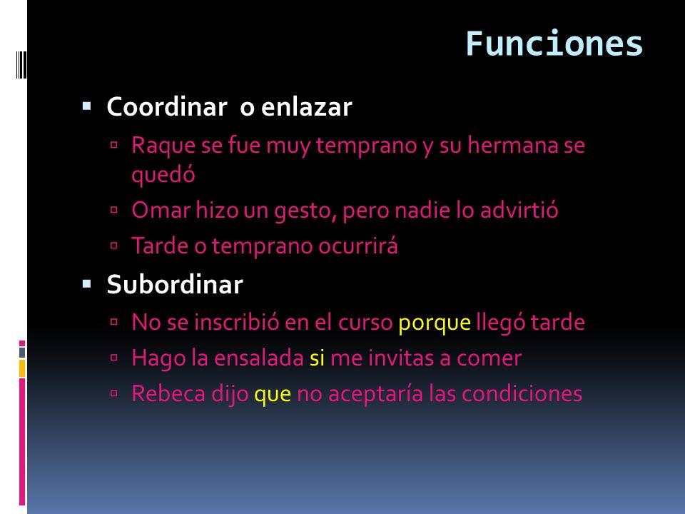Funciones Coordinar o enlazar Subordinar