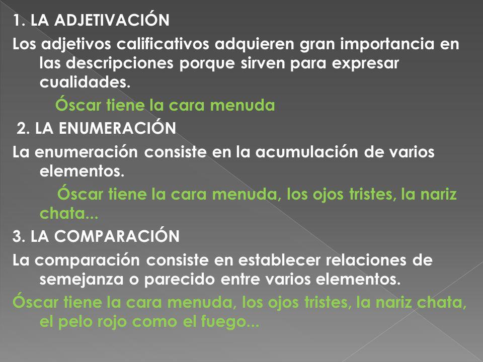 1. LA ADJETIVACIÓN Los adjetivos calificativos adquieren gran importancia en las descripciones porque sirven para expresar cualidades.