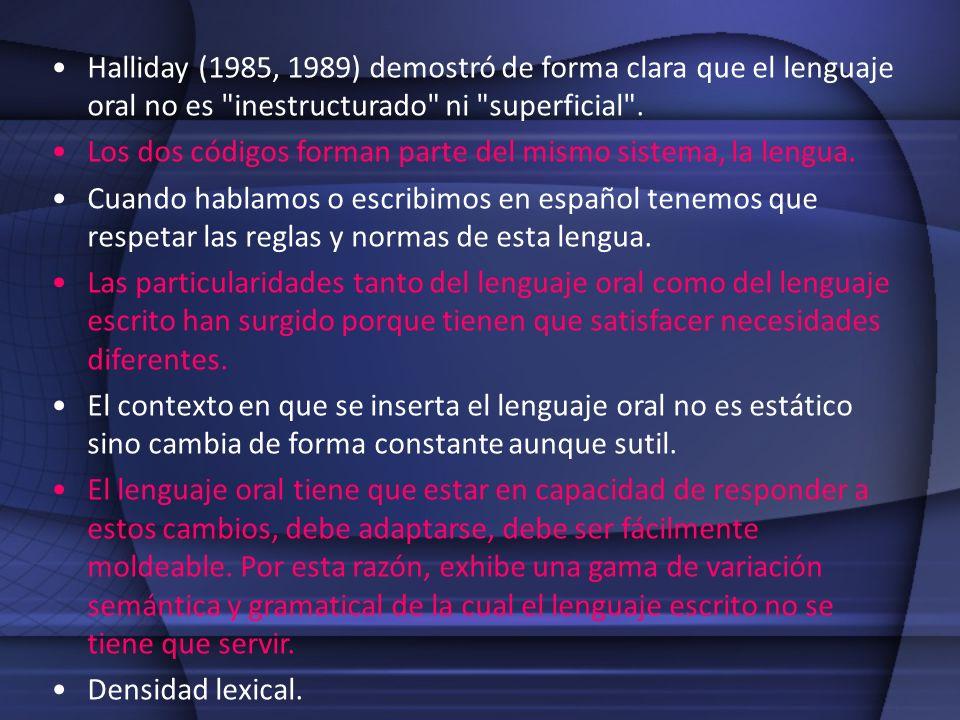 Halliday (1985, 1989) demostró de forma clara que el lenguaje oral no es inestructurado ni superficial .