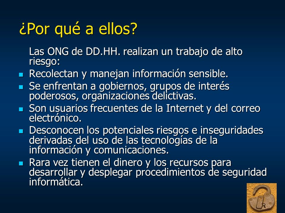 ¿Por qué a ellos Las ONG de DD.HH. realizan un trabajo de alto riesgo: Recolectan y manejan información sensible.