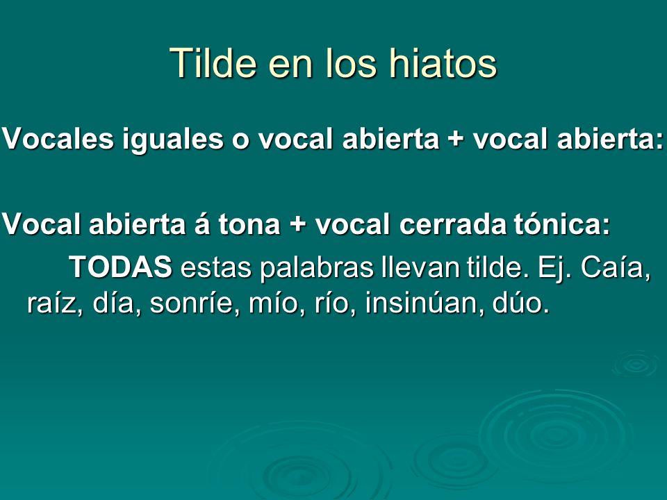 Tilde en los hiatos Vocales iguales o vocal abierta + vocal abierta: