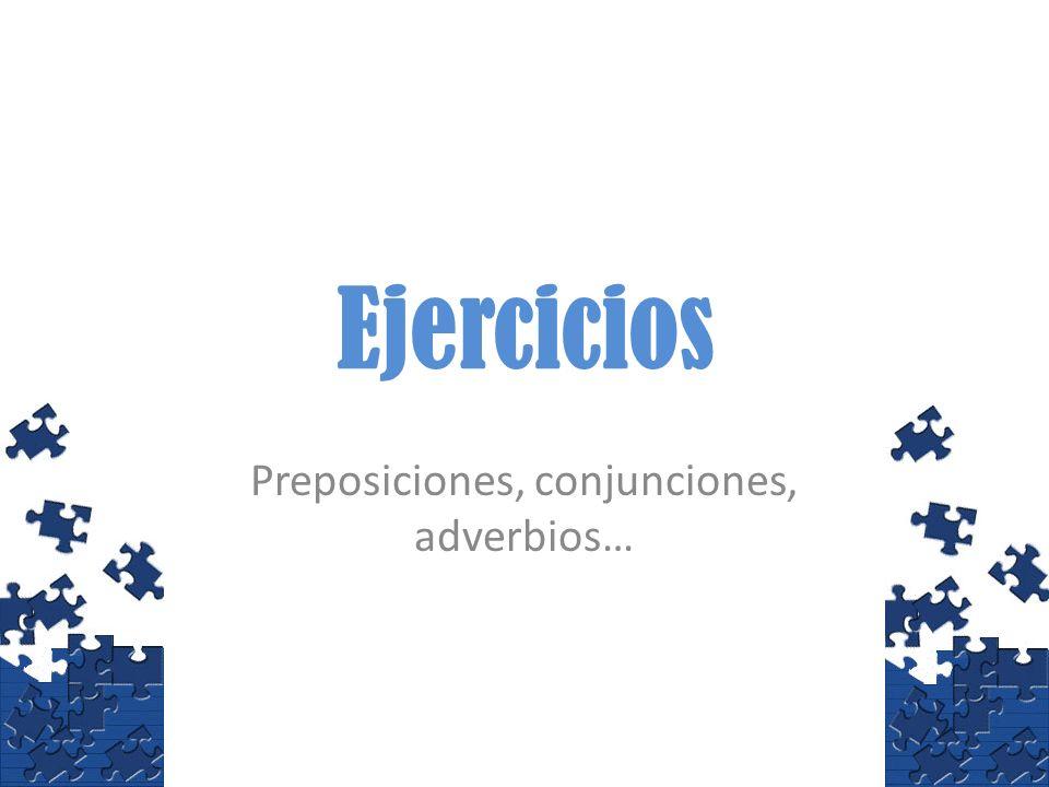 Preposiciones, conjunciones, adverbios…