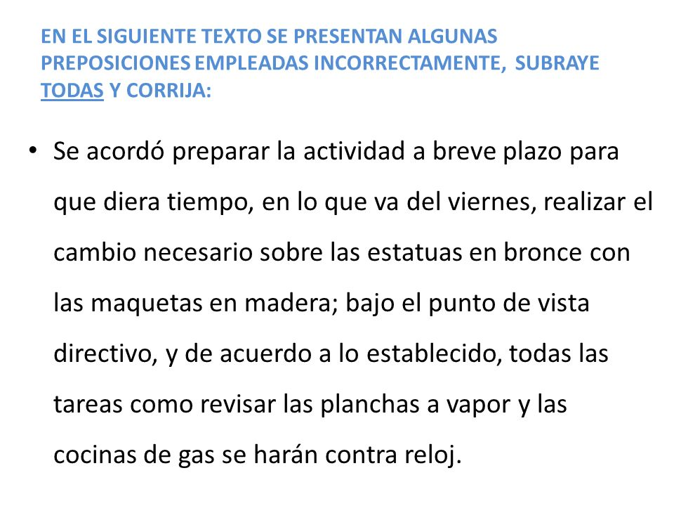 EN EL SIGUIENTE TEXTO SE PRESENTAN ALGUNAS PREPOSICIONES EMPLEADAS INCORRECTAMENTE, SUBRAYE TODAS Y CORRIJA: