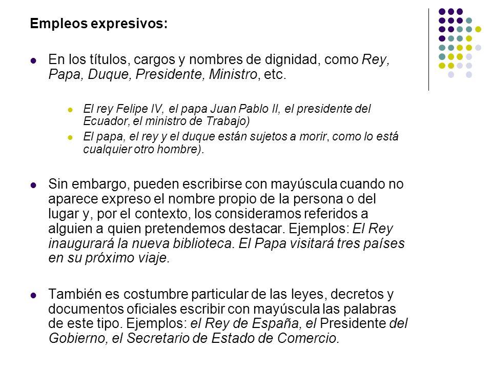 Empleos expresivos:En los títulos, cargos y nombres de dignidad, como Rey, Papa, Duque, Presidente, Ministro, etc.