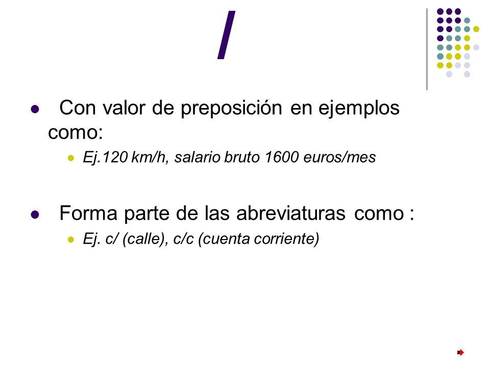 / Con valor de preposición en ejemplos como: