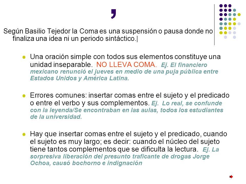 , Según Basilio Tejedor la Coma es una suspensión o pausa donde no finaliza una idea ni un periodo sintáctico.|
