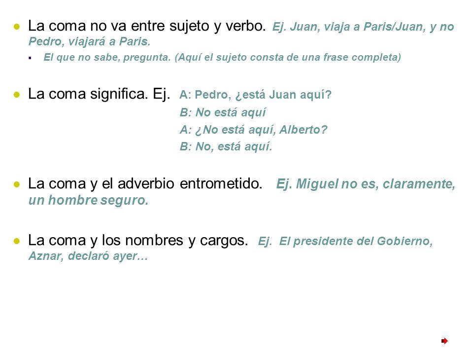 La coma significa. Ej. A: Pedro, ¿está Juan aquí