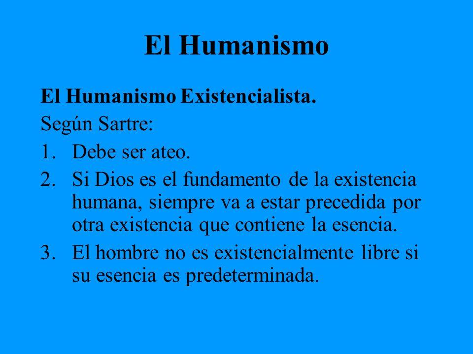 El Humanismo El Humanismo Existencialista. Según Sartre: