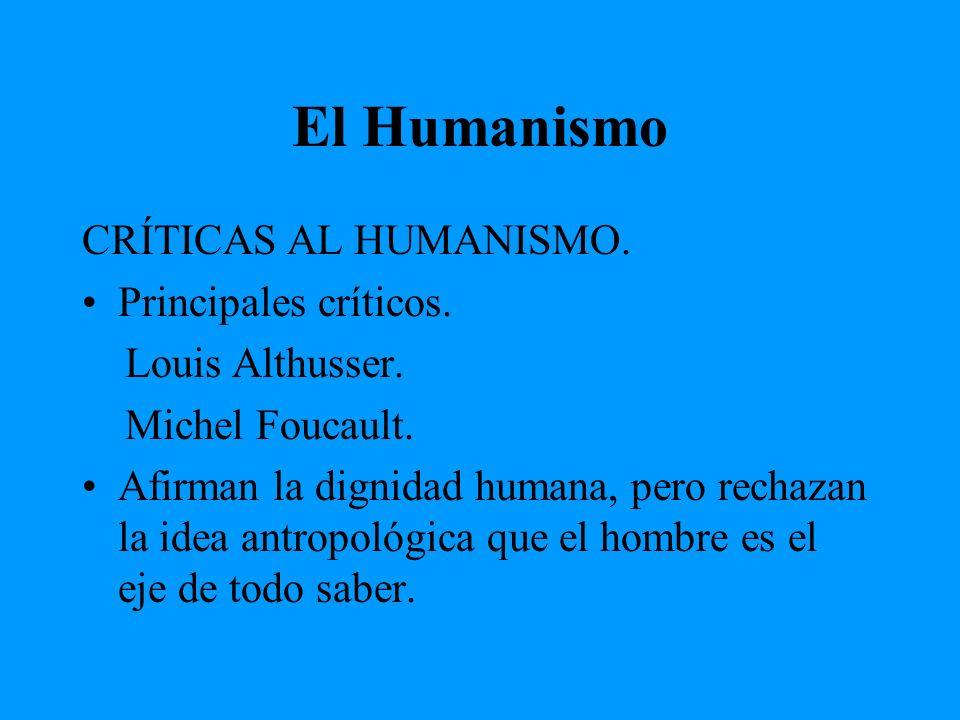 El Humanismo CRÍTICAS AL HUMANISMO. Principales críticos.