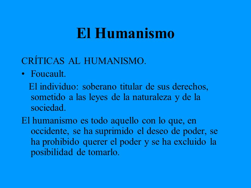 El Humanismo CRÍTICAS AL HUMANISMO. Foucault.